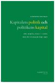 Bokomslag: Kapitalets politik och politikens kapital